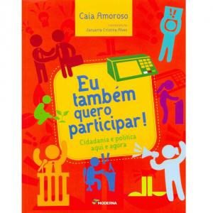 """Em """"Eu Também Quero Participar!"""", os  leitores são convidados a refletir sobre a importância da participação na política. - Crédito: Foto: Divulgação"""